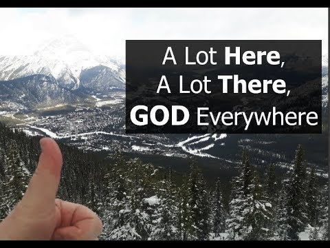 A Lot Here, A Lot There, GOD Everywhere